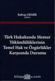 Türk Hukukunda Memur Yükümlülüklerinin Temel Hak ve Özgürlükler Karşısında Durumu