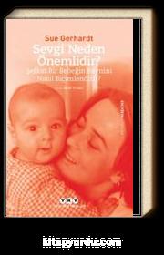 Sevgi Neden Önemlidir? -Şefkat Bir Bebeğin Beynini Nasıl Biçimlendirir?