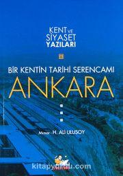 Bir Kentin Tarihi Serencamı Ankara / Kent ve Siyaset Yazıları