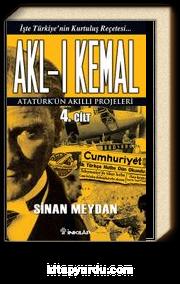 Akl-ı Kemal 4. Cilt & Atatürk'ün Akıllı Projeleri