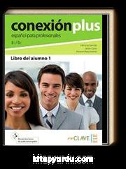 Conexión Plus 1 Libro del alumno B1-B2 (İş İspanyolcası Orta Seviye Ders Kitabı)