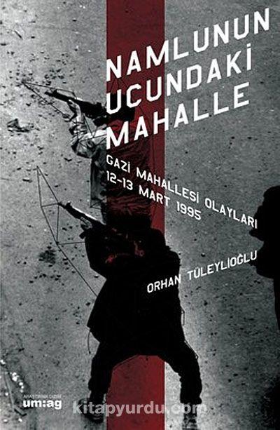 Namlunun Ucundaki Mahalle (Gazi Mahallesi Olayları 12-13 Mart 1995)