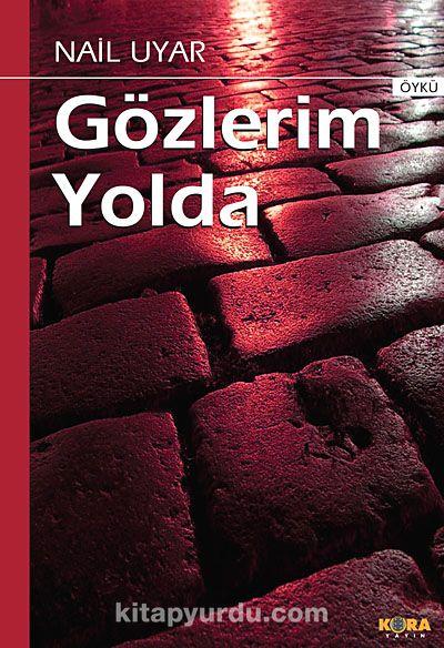 Gözlerim Yolda - Nail Uyar pdf epub