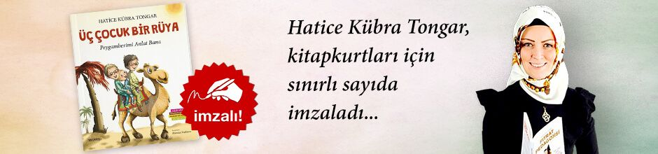 Üç Çocuk Bir Rüya & Peygamberimi Anlat Bana. Hatice Kübra Tongar, Kitapkurtları için Sınırlı Sayıda İmzaladı.