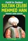 Fatih'in Dedesi Sultan Çelebi Mehmed Han