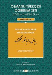 Osmanlı Türkçesi Öğrenim Seti Çözümlü Metinler-6 & Beyaz Zambaklar Memleketinde / Seviye-İleri