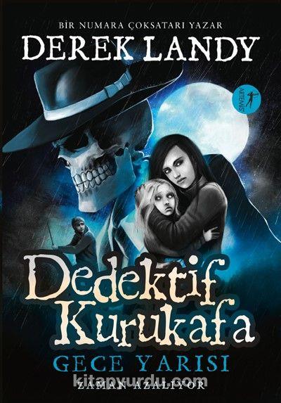Dedektif Kurukafa / Gece Yarısı - Zaman Azalıyor - Derek Landy pdf epub