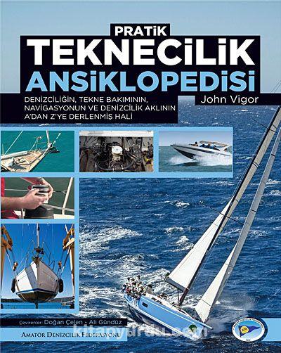 Pratik Teknecilik AnsiklopedisiDenizciliğin, Tekne Bakımının, Navigasyonun ve Denizcilik Aklının A'dan Z'ye Derlenmiş Hali - John Vigor pdf epub
