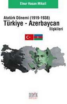 Atatürk Dönemi (1919-1938) Türkiye Azerbaycan İlişkileri