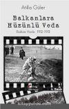 Balkanlara Hüzünlü Veda & Balkan Harbi 1912-1913
