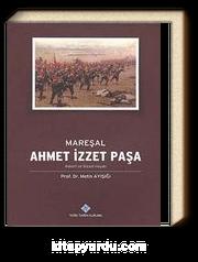Mareşal Ahmet İzzet Paşa Askeri ve Siyasi Hayatı