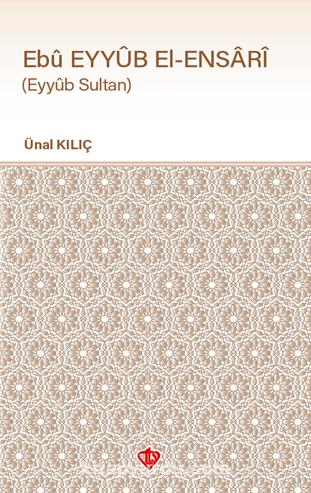 Ebu Eyyub el-Ensari (Eyyub Sultan) - Ünal Kılıç pdf epub