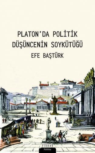 Platon'da Politik Düşüncenin Soykütüğü - Efe Baştürk pdf epub