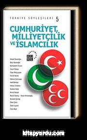 Türkiye Söyleşileri 5 / Cumhuriyet, Milliyetçilik ve İslamcılık