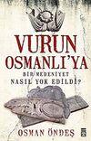 Vurun Osmanlı'ya & Bir Medeniyet Nasıl Yok Edildi?