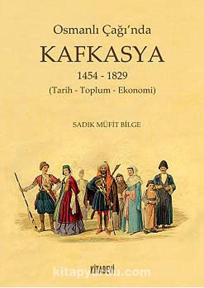 Osmanlı Çağı'nda Kafkasya 1454-1829 (Tarih - Toplum - Ekonomi) - Sadık Müfit Bilge pdf epub