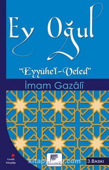 Ey Oğul & Eyyühe'l-Veled