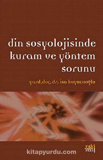 Din Sosyolojisinde Kuram ve Yöntem Sorunu - İsa Kuyucuoğlu pdf epub