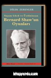 Yaşam Gücü ve Üstüninsan Bernard Shaw'un Oyunları