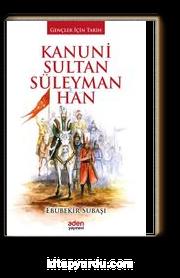 Kanuni Sultan Süleyman Han / Gençler İçin Tarih