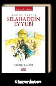 Kudüs Fatihi Selahaddin Eyyubi / Gençler İçin Tarih