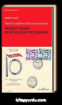 Mümtaz Turhan ve Batılılaşma Tartışmaları & Türkiye'de Amerikan Eksenli Muhafazakarlık