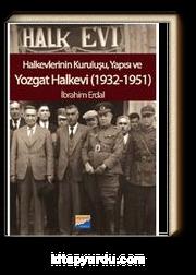 Halkevlerinin Kuruluşu, Yapısı ve Yozgat Halkevi (1932-1951)