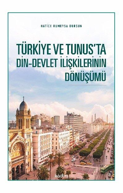Türkiye ve Tunus'ta Din-Devlet İlişkilerinin Dönüşümü - Hatice Rumeysa Dursun pdf epub