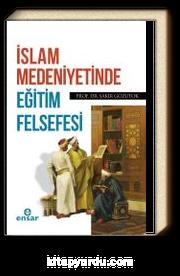 İslam Medeniyetinde Eğitim Felsefesi
