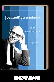 Foucault'yu Unutmak