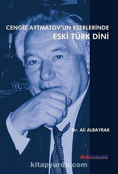 Cengiz Aytmatov'un Eserlerinde Eski Türk Dini