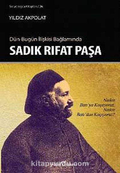 Dün-Bugün İlişkisi Bağlamında Sadık Rıfat Paşa - Dr. Yıldız Akpolat pdf epub