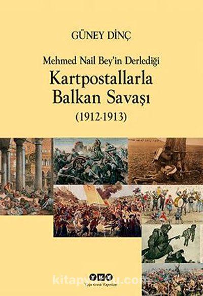Mehmet Nail Bey'in Derlediği Kartpostallarla Balkan Savaşı (1912-1913) - Güney Dinç pdf epub