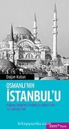 Osmanlı'nın İstanbul'u & Osmanlı Başkenti İstanbul'u Simgeleyen 112 Anıtsal Yapı