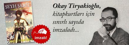 Şeyh Şamil - Kafkas Kartalı - Okay Tiryakioğlu, Kitapkurtları için Sınırlı Sayıda İmzaladı.