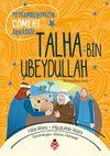 Peygamberimizin Cömert Arkadaşı Talha Bin Ubeydullah