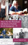 This is My New Homeland: Life Stories of Turkish Jewish Immigrants - IV