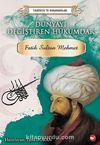 Fatih Sultan Mehmet Dünyayı Değiştiren Hükümdar