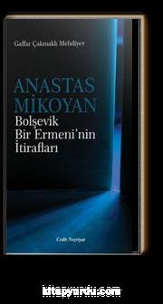 Anastas Mikoyan & Bolşevik Bir Ermeni'nin İtirafları