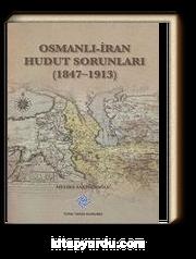 Osmanlı-İran Hudut Sorunları (1847-1913)