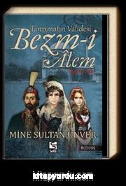 Tanzimatın Validesi Bezm-i Alem - Derd-i Aşk