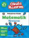 6-7 Yaş Matematik Pekiştirme Kitabı Matematik Öğreniyorum / Okula Hazırım