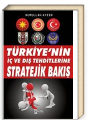 Türkiye'nin İç ve Dış Tehditlerine Stratejik Bakış