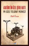 Atatürk'ün Özel Şifre Hattı & Pr Gizli Telgraf Merkezi