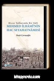 Hicaz Yollarında Bir Sufi Mehmed İlhami'nin Hac Seyahatnamesi