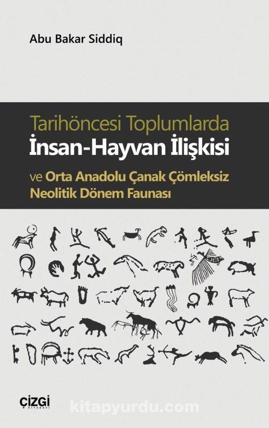 Tarihöncesi Toplumlardaİnsan-Hayvan İlişkisi ve Orta Anadolu Çanak Çömleksiz Neolitik Dönem Faunası