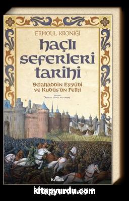 Haçlı Seferleri Tarihi & Selahaddin Eyyubi ve Kudüs'ün Fethi