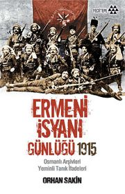 Ermeni İsyanı Günlüğü 1915 & Osmanlı Arşivleri Yeminli Tanık İfadeleri