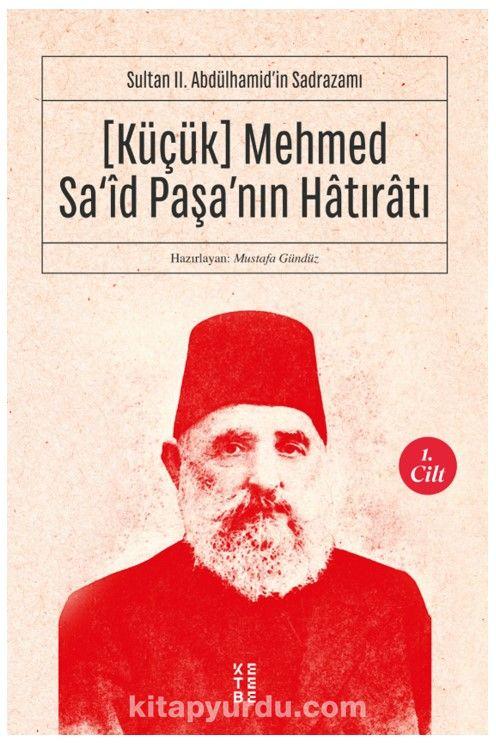 Küçük Mehmed Sa'id Paşa'nın Hatıratı (1. Cilt)Sultan II. Abdülhamid'in Sadrazamı