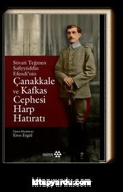 Süvari Teğmen Safiyyüddün Efendi'nin Çanakkale ve Kafkas Cephesi  Harp Hatıratı